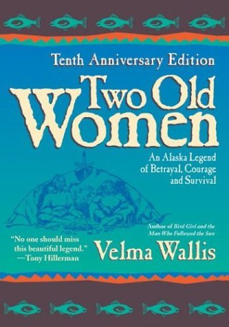 Two Old Women An Alaska Legend of Betrayal, Courage and Survival  2004 edition cover