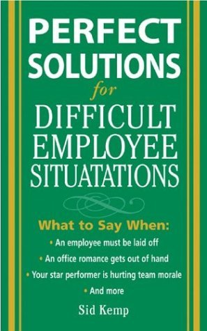 Perfect Solutions for Difficult Employee Situations   2005 9780071444521 Front Cover