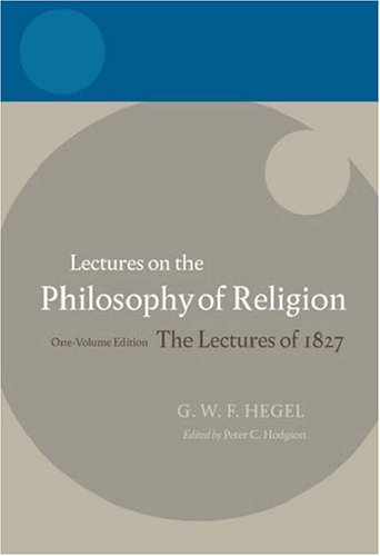 Lectures on the Philosophy of Religion The Lectures of 1827  2006 edition cover