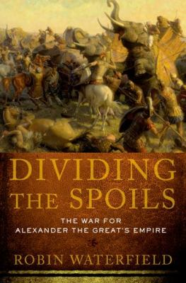 Dividing the Spoils The War for Alexander the Great's Empire N/A edition cover