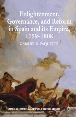 Enlightenment, Governance, and Reform in Spain and Its Empire, 1759-1808   2008 edition cover