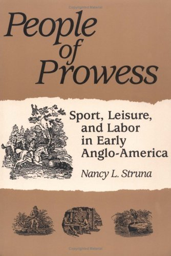 People of Prowess Sport, Leisure, and Labor in Early Anglo-America  1996 edition cover