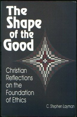 Shape of the Good Christian Reflections on the Foundation of Ethics Reprint edition cover