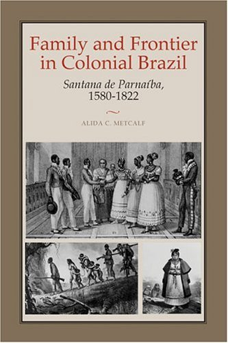 Family and Frontier in Colonial Brazil Santana de Parna�ba, 1580-1822  2005 9780292706521 Front Cover