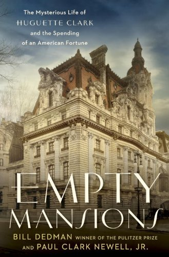 Empty Mansions The Mysterious Life of Huguette Clark and the Spending of a Great American Fortune  2013 edition cover