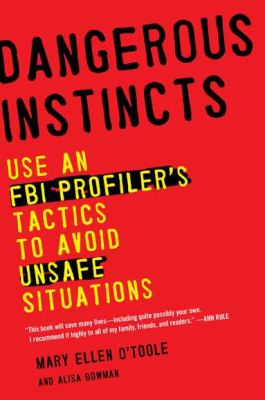 Dangerous Instincts Use an FBI Profiler's Tactics to Avoid Unsafe Situations  2012 edition cover