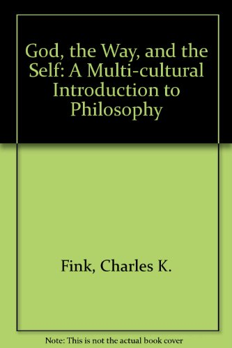 God, the Way and the Self A Multi-Cultural Introduction to Philosophy 4th 2002 (Revised) 9780757515521 Front Cover