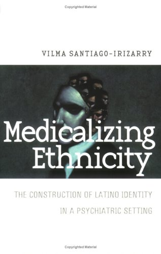 Medicalizing Ethnicity The Construction of Latino Identity in a Psychiatric Settings  2001 9780801487521 Front Cover