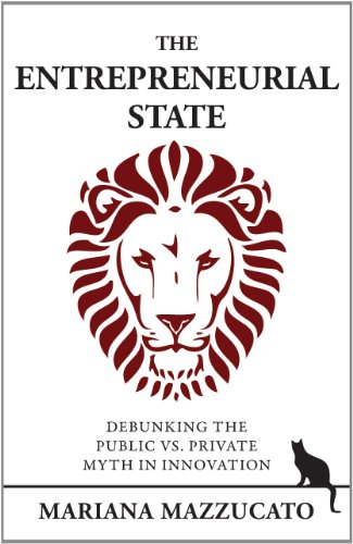 Entrepreneurial State Debunking the Public vs. Private Myth in Risk and Innovation  2013 edition cover
