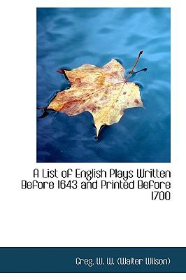 List of English Plays Written Before 1643 and Printed Before 1700 N/A 9781113521521 Front Cover