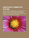 Nazis Who Committed Suicide Heinrich Himmler, Hermann G�ring, Joseph Goebbels, Martin Bormann, Alfred Meyer, Josef Terboven, Robert Ley N/A 9781155466521 Front Cover
