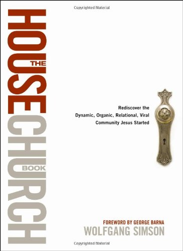 House Church Book Rediscover the Dynamic, Organic, Relational, Viral Community Jesus Started  2009 9781414325521 Front Cover