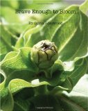 Brave Enough to Bloom  N/A 9781448647521 Front Cover