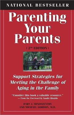 Parenting Your Parents Support Strategies for Meeting the Challenge of Aging in the Family 2nd 2005 (Revised) 9781550025521 Front Cover