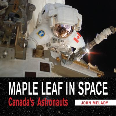 Maple Leaf in Space Canada's Astronauts  2011 9781554887521 Front Cover