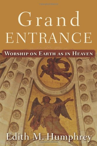 Grand Entrance Worship on Earth as in Heaven  2010 9781587432521 Front Cover