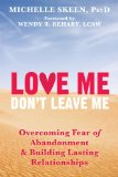 Love Me Don't Leave Me Overcoming Fear of Abandonment and Building Lasting, Loving Relationships  2014 9781608829521 Front Cover