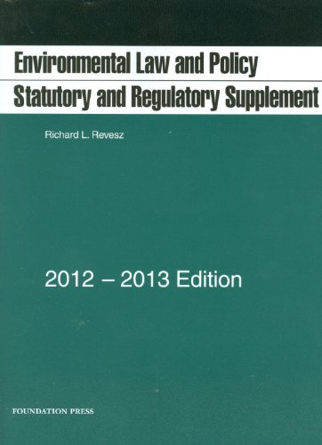 Environmental Law and Policy Statutory and Regulatory Supplement, 2012-13 2012nd 2012 (Revised) edition cover