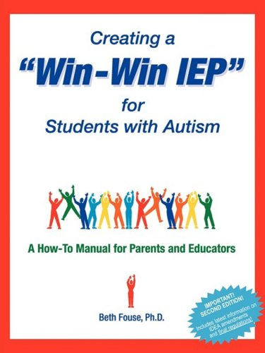 Creating a Win-Win IEP for Students with Autism A How-To Manual for Parents and Educators  1999 9781885477521 Front Cover