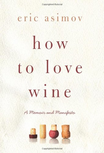 How to Love Wine A Memoir and Manifesto  2012 9780061802522 Front Cover