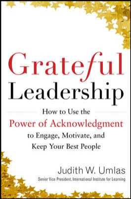 Grateful Leadership Using the Power of Acknowledgement to Engage All Yout People and Achieve Superior Results  2013 edition cover