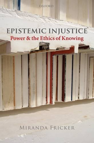 Epistemic Injustice Power and the Ethics of Knowing  2009 edition cover