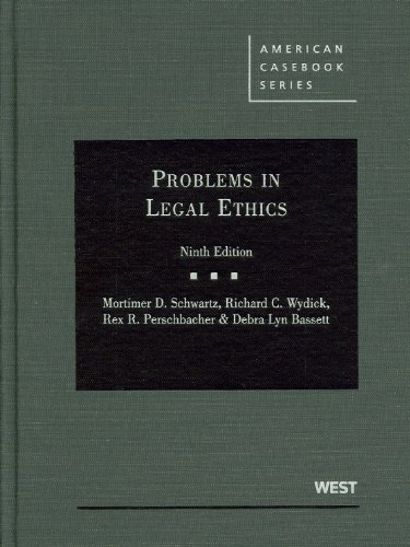 Schwartz, Wydick, Perschbacher and Bassett's Problems in Legal Ethics  9th 2010 (Revised) edition cover