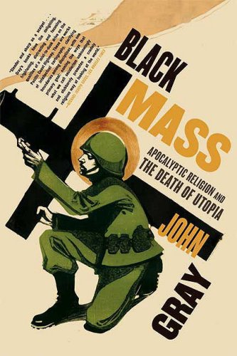 Black Mass Apocalyptic Religion and the Death of Utopia N/A edition cover