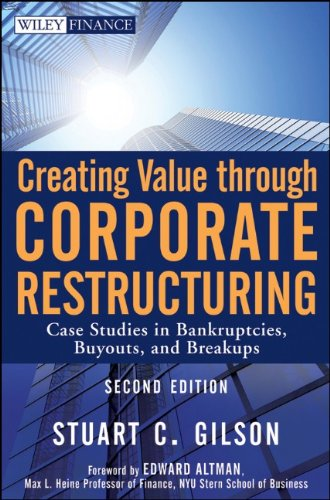 Creating Value Through Corporate Restructuring Case Studies in Bankruptcies, Buyouts, and Breakups 2nd 2010 edition cover