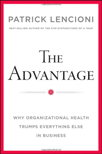Advantage Why Organizational Health Trumps Everything Else in Business  2012 edition cover