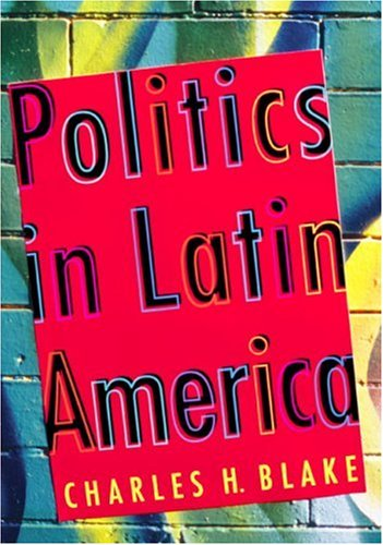 Politics in Latin America The Quests for Development, Liberty, and Governance  2005 9780618215522 Front Cover