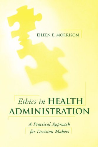 Ethics in Health Administration A Practical Approach for Decision Makers  2006 edition cover