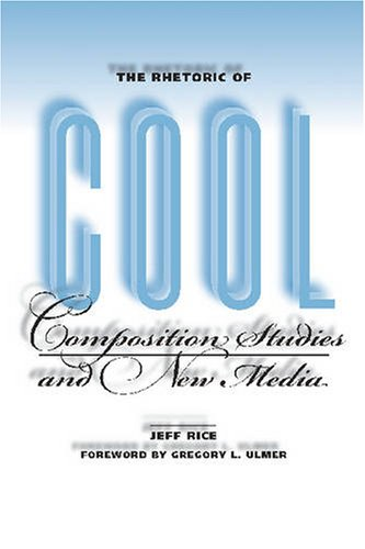 Rhetoric of Cool Composition Studies and New Media  2007 edition cover