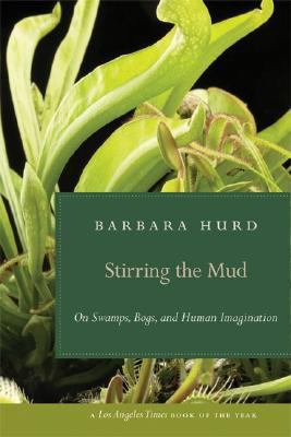 Stirring the Mud On Swamps, Bogs, and Human Imagination  2008 edition cover
