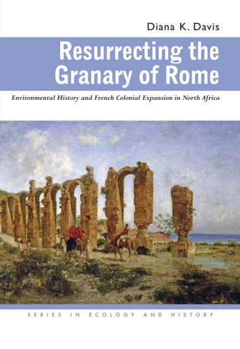 Resurrecting the Granary of Rome Environmental History and French Colonial Expansion in North Africa  2007 9780821417522 Front Cover