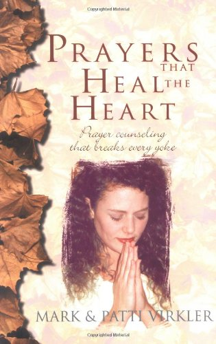 Prayers That Heal the Heart Prayer Counseling That Breaks Every Yoke N/A edition cover
