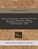 Medea a tragedie / written in Latine by Lucius Annaeus, Seneca; Englished by E. S. , Esq. , with Annotations. (1648)  N/A edition cover