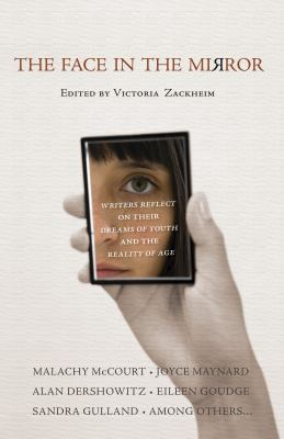Face in the Mirror Writers Reflect on Their Dreams of Youth and the Reality of Age  2009 9781591027522 Front Cover
