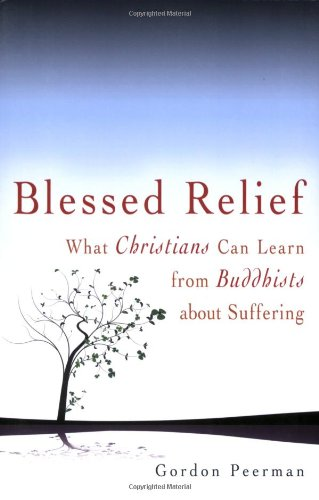 Blessed Relief What Christians Can Learn from Buddhists about Suffering  2008 edition cover