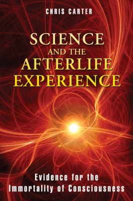 Science and the Afterlife Experience Evidence for the Immortality of Consciousness  2012 edition cover