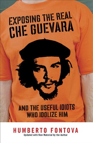 Exposing the Real Che Guevara And the Useful Idiots Who Idolize Him N/A edition cover