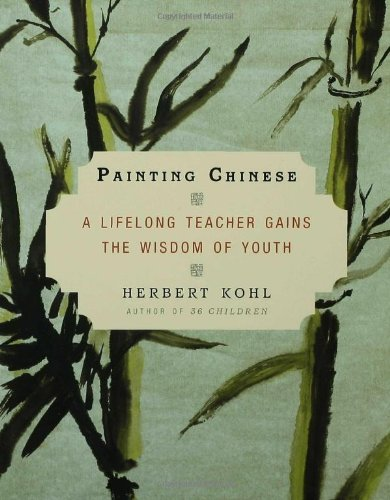 Painting Chinese A Lifelong Teacher Gains the Wisdom of Youth  2007 9781596910522 Front Cover