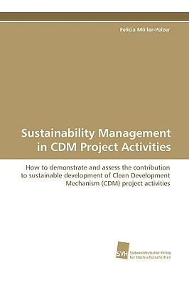 Sustainability Management in Cdm Project Activities:   2009 9783838104522 Front Cover