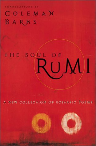 Soul of Rumi A New Collection of Ecstatic Poems  2001 (Reprint) edition cover