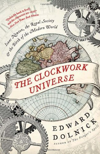 Clockwork Universe Isaac Newton, the Royal Society, and the Birth of the Modern World  2011 edition cover