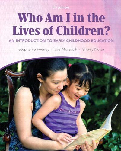 Who Am I in the Lives of Children? An Introduction to Early Childhood Education 9th 2013 9780132862523 Front Cover