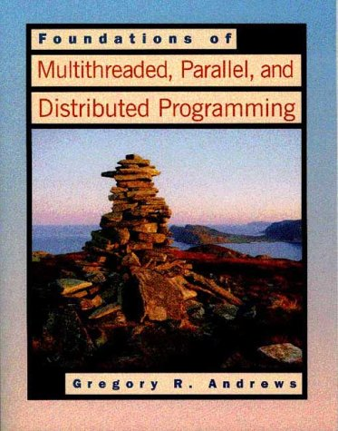 Foundations of Multithreaded, Parallel, and Distributed Programming   2000 edition cover