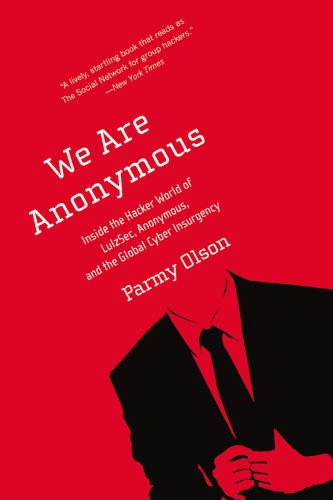 We Are Anonymous Inside the Hacker World of LulzSec, Anonymous, and the Global Cyber Insurgency  2013 edition cover
