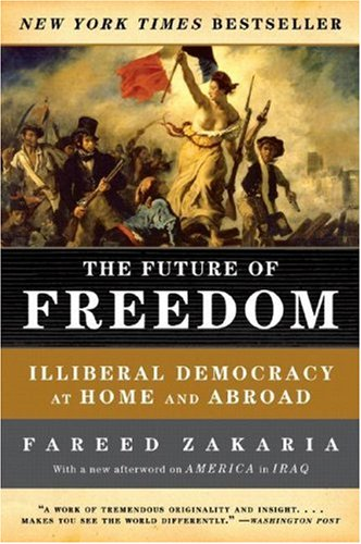 Future of Freedom Illiberal Democracy at Home and Abroad  2007 (Revised) edition cover