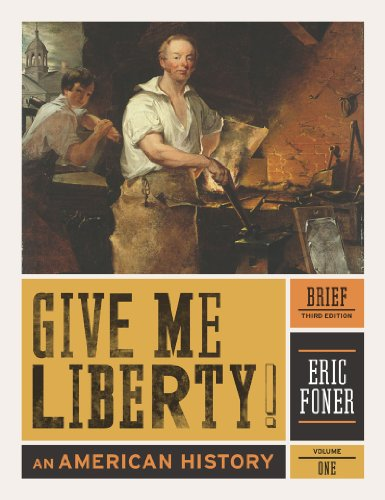 Give Me Liberty!, Volume 1 An American History: To 1877 3rd edition cover